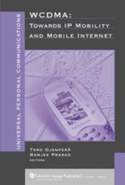 ARTECH HOUSE U K : WCDMA:Towards IP Mobility and Mobile Internet