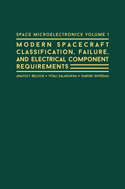 Space Microelectronics Vol 1: Modern Spacecraft Classification, Failure, and Electrical Component Requirements