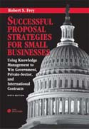Successful Proposal Strategies for Small Businesses: Using Knowledge Management to Win Government, Private-Sector, and International Contracts, Sixth EditionSuccessful Proposal Strategies for Small Businesses: Using Knowledge Management to Win Government,