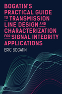 Bogatin's Practical Guide to Transmission Line Design and Characterization for Signal Integrity Applications Bookset