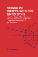 Microwave and Millimeter-Wave Vacuum Electron Devices: Inductive Output Tubes, Klystrons, Traveling-Wave Tubes, Magnetrons, Crossed-Field Amplifiers, and Gyrotrons